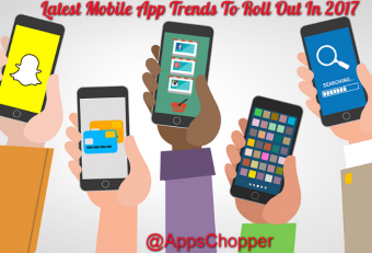 Latest Mobile App Trends To Roll Out In 2017