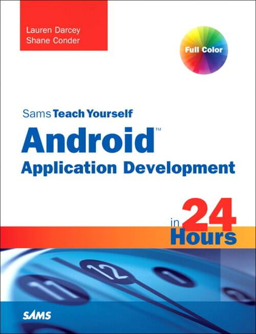 Sams Teach Yourself Android Application Development in 24 Hours Written by Lauren Darcy and Shane Conder