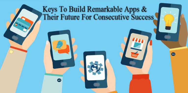 Keys To Build Remarkable Apps