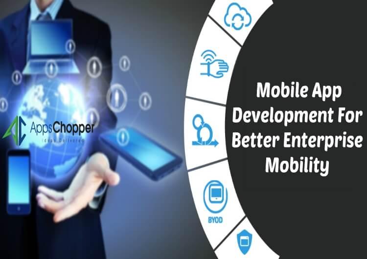 Mobile App Development For Better Enterprise Mobility