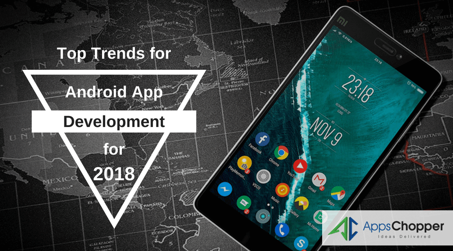 Top-Trends-for-Android-App-Development-for-2018-AppsChopper