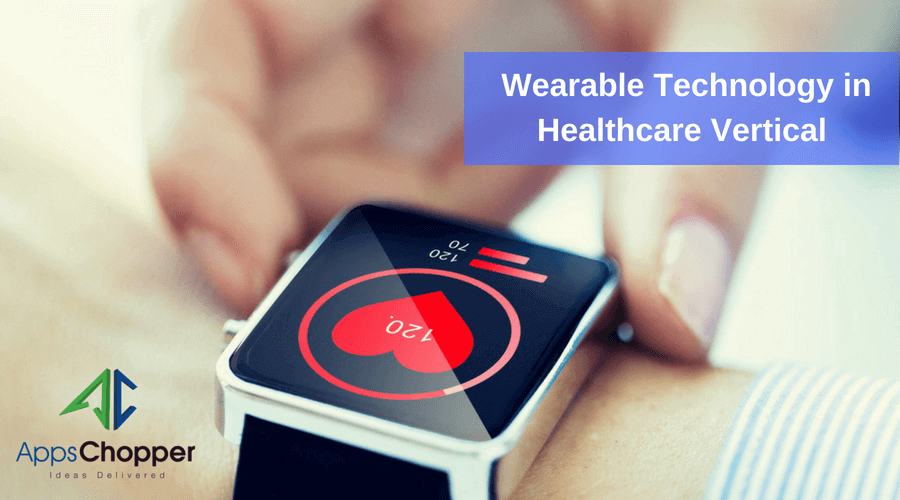 Wearable Technology in Healthcare Vertical - AppsChopper Blog