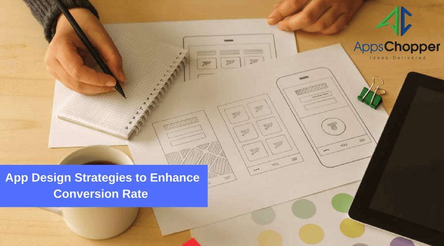 App Design Strategies to Enhance Conversion Rate – AppsChopper