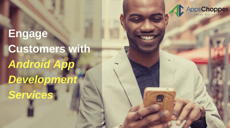 Android App Development Services - AppsChopper Blog