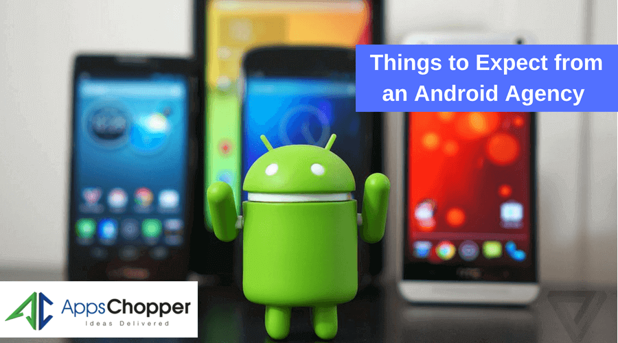 Top 5 Things You can Expect Only From an Android Company - AppsChopper
