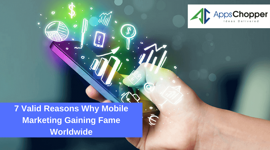 7 Valid Reasons Why Mobile Marketing Gaining Fame Worldwide - AppsChopper