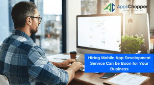 Hiring Mobile App Development Service Can be Boon for Your Business – AppsChopper