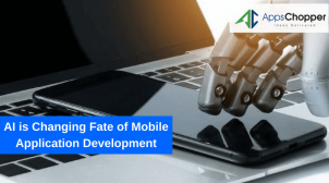 AI is Changing Fate of Mobile Application Development – AppsChopper
