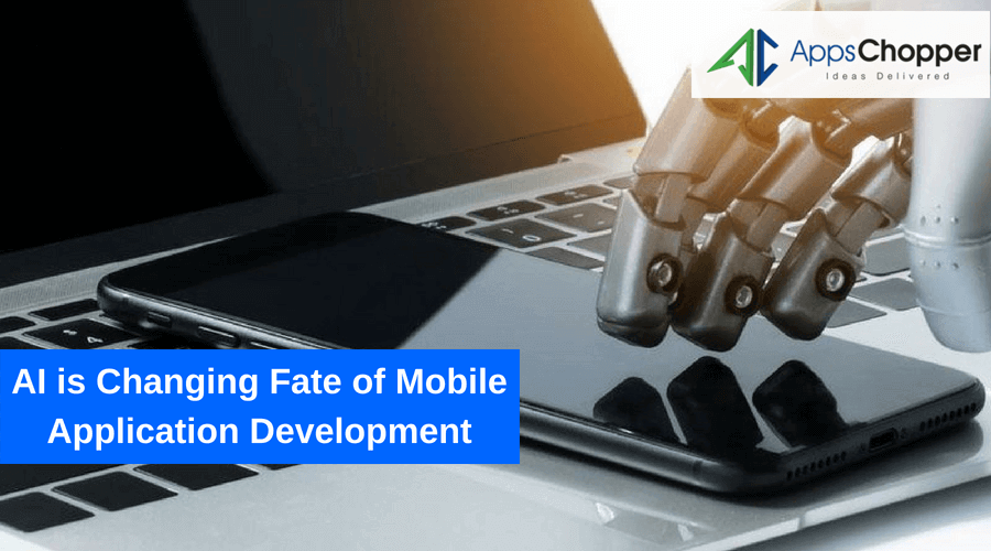 AI is Changing Fate of Mobile Application Development - AppsChopper