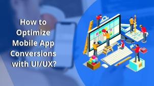 How to Optimize Mobile App Conversions with UIUX – AppsChopper