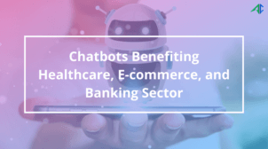 Chatbots for Healthcare , ecommerce, banking sector