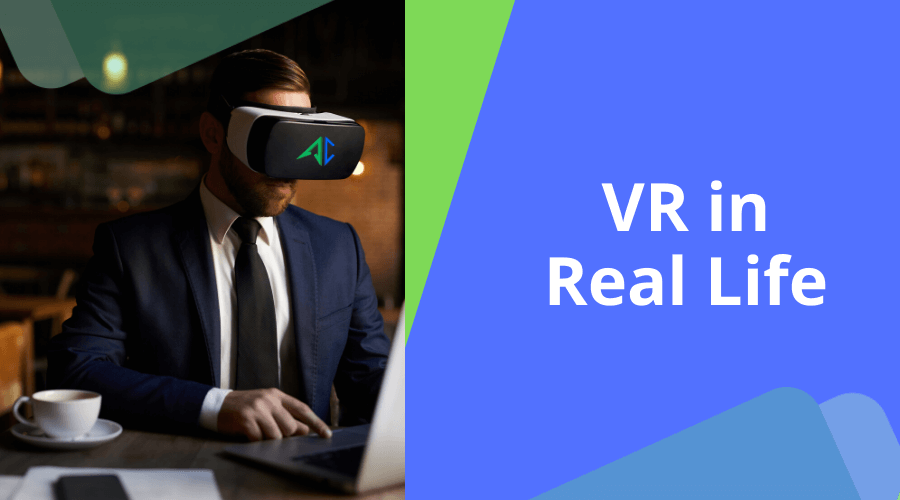Virtual Reality in Real Life for Business