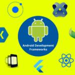 Android App Development Frameworks - AppsChopper