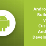 App Builders Vs Custom Android Development - AppsChopper