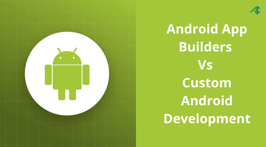 App Builders Vs Custom Android Development - AppsChopper